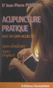 Jean-Pierre Poujol - Acupuncture pratique, avec ou sans aiguilles.