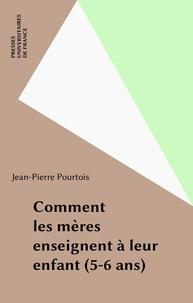 Jean-Pierre Pourtois - Comment les mères enseignent à leur enfant - 5-6 ans.