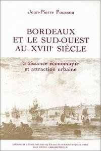 Jean-Pierre Poussou - Bordeaux et le Sud-Ouest au 18e siècle : croissance économique et attraction urbaine.