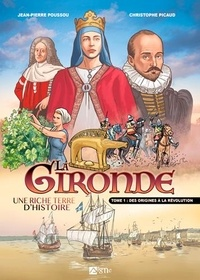 Jean-Pierre Poussou et Christophe Picaud - La Gironde - Une riche terre d'histoire - Tome 1, Des origines à la Révolution.