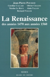 Jean-Pierre Poussou - La Renaissance - des années 1470 aux années 1560.