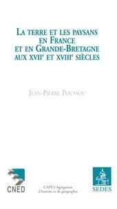 Jean-Pierre Poussou - La Terre et les Paysans en France et en Grande-Bretagne aux XVIIe et XVIIIe siècles.