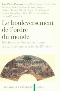 Jean-Pierre Poussou - Le bouleversement de l'ordre du monde - Révoltes et révolutions en Europe et aux Amériques à la fin du 18e siècle.