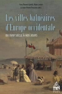 Jean-Pierre Poussou et Alain Lottin - Les villes balnéaires d'Europe occidentale du XVIIIe siècle à nos jours.