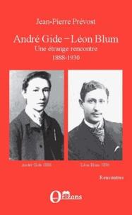 Jean-Pierre Prévost - André Gide - Léon Blum - Un étrange rencontre, 1888-1930.