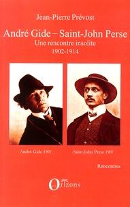 Jean-Pierre Prévost - André Gide - Saint-John Perse - Une rencontre insolite 1902-1914.