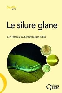 Jean-Pierre Proteau et Olivier Schlumberger - Le silure glane - Biologie, écologie, élevage.