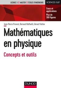 Jean-Pierre Provost et Bernard Raffaelli - Mathématiques en physique - Concepts et outils.