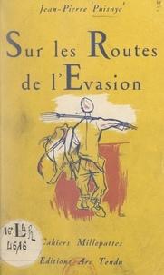 Jean-Pierre Puisaye et Jacques Pecnard - Sur les routes de l'évasion.
