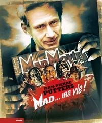 Jean-Pierre Putters - Mad movies, la légende - Mad... Ma vie !.