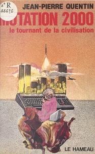 Jean-Pierre Quentin - Mutation 2000 : le tournant de la civilisation.