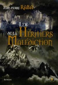 Jean-Pierre Raba - Les héritiers de la malédiction.