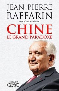 Jean-Pierre Raffarin - Chine, le grand paradoxe - Pour le réveil de l'Europe.