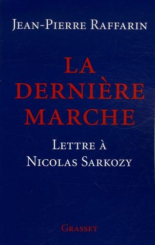 Jean-Pierre Raffarin - La dernière marche - Lettre à Nicolas Sarkozy.