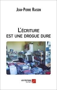 Jean-Pierre Raison - L'écriture est une drogue dure.