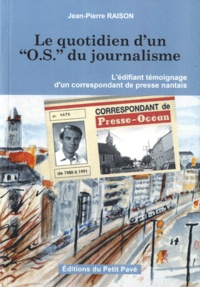 """Jean-Pierre Raison - Le quotidien d'un """"O.S."""" du journalisme - L'édifiant témoignage d'un correspondant de presse nantais."""