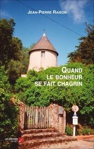 Jean-Pierre Raison - Quand le bonheur se fait chagrin.