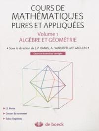 Jean-Pierre Ramis et André Warusfel - Cours de mathématiques pures et appliquées - Volume 1, Algèbre et géométrie, cours et exercices corrigés.