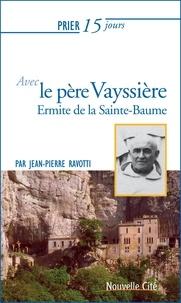 Jean-Pierre Ravotti - Prier 15 jours avec le père Vayssière - Ermite de la Sainte-Baume.
