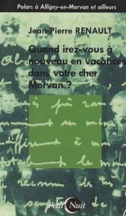 Jean-Pierre Renault - Quand irez-vous à nouveau en vacances dans votre cher Morvan ?.