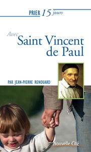 Jean-Pierre Renouard - Prier 15 jours avec Saint Vincent de Paul.