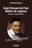 Jean-Pierre Renouard - Saint Vincent de Paul maître de sagesse - Initiation à l'esprit vincentien.
