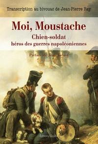 Jean-Pierre Rey - Moi, moustache, chien-soldat héros des guerres napoléoniennes.
