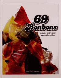 Jean-Pierre Reymond - 69 Bonbons - A sucer et croquer avec délectation.