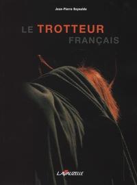 Jean-Pierre Reynaldo - Le trotteur français - Histoire des courses au trot en France des origines à nos jours.