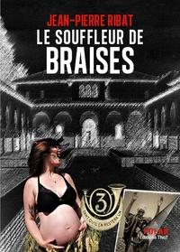 Jean-Pierre Ribat - Le souffleur de braises.