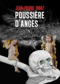 Jean-Pierre Ribat - Poussière d'anges.