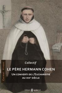 Jean-Pierre Ricard et Stéphane-Marie Morgain - Le père Hermann - Un converti de l'Eucharistie au XIXe siècle.