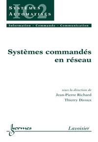 Jean-Pierre Richard et Thierry Divoux - Systèmes commandés en réseau.