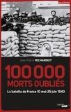 Jean-Pierre Richardot - 100 000 morts oubliés - Les 47 jours et 47 nuits de la bataille de France 10 mai-25 juin 1940.