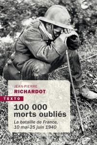 Jean-Pierre Richardot - 100 000 morts oubliés - La bataille de France, 10 mai-25 juin 1940.