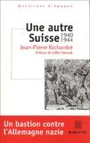 Jean-Pierre Richardot - Une autre Suisse, 1940-1944.