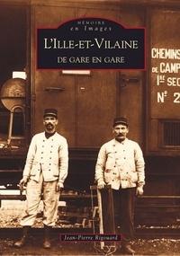 Jean-Pierre Rigouard - L'Ille-et-Vilaine de gare en gare.