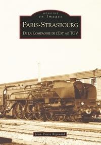 Jean-Pierre Rigouard - Paris-Strasbourg : de la Compagnie de l'Est au TGV.