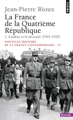 La France de la Quatrième République. 1ère partie, L'ardeur et la nécessité (1944-1952)