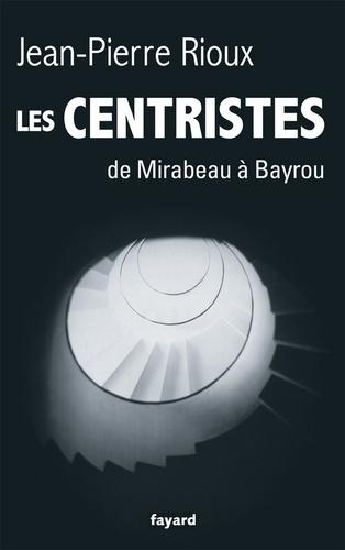 Les Centristes. De Mirabeau à Bayrou