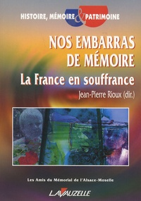Jean-Pierre Rioux - Nos embarras de mémoire - La France en souffrance.