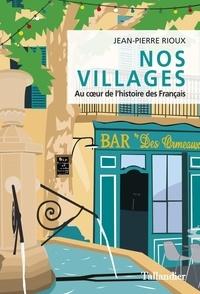 Jean-Pierre Rioux - Nos villages - Au coeur de l'histoire des Français.