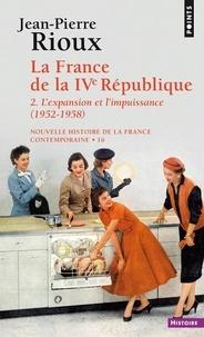 NOUVELLE HISTOIRE DE LA FRANCE CONTEMPORAINE. Tome 16, La France de la4ème République, 2ème partie, L'expansion et l'impuissance (1952-1958) - Jean-Pierre Rioux |