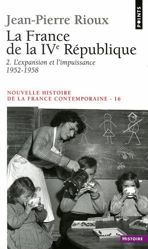 NOUVELLE HISTOIRE DE LA FRANCE CONTEMPORAINE. Tome 16, La France de la  4ème République, 2ème partie, L'expansion et l'impuissance (1952-1958)