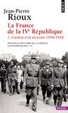 Jean-Pierre Rioux - Nouvelle histoire de la France contemporaine - Tome 15, La France de la IVe République. L'ardeur et la nécessité (1944-1952).