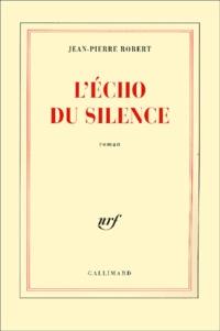 Jean-Pierre Robert - L'écho du silence.