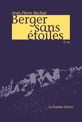 Jean-Pierre Rochat - Berger sans étoiles - A cru.
