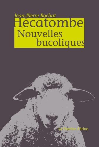 Jean-Pierre Rochat - Hécatombe - Nouvelles bucoliques.