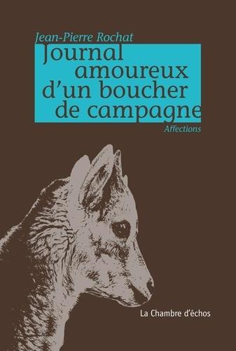 Jean-Pierre Rochat - Journal amoureux d'un boucher de campagne.