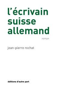 Jean-Pierre Rochat - L'écrivain suisse-allemand.